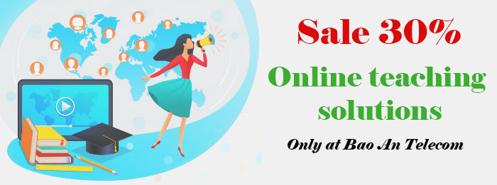 Sale 30% for online teaching solutions only at Bao An Telecom